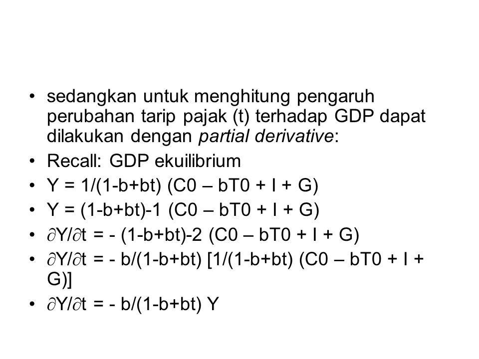 sedangkan untuk menghitung pengaruh perubahan tarip pajak (t) terhadap GDP dapat dilakukan dengan partial derivative:
