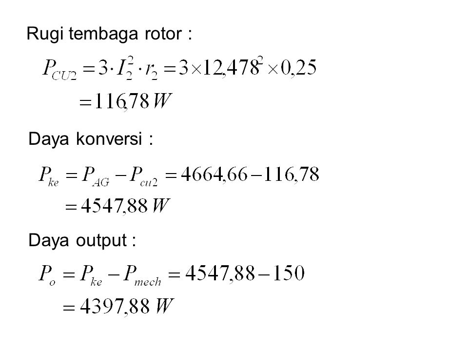 Rugi tembaga rotor : Daya konversi : Daya output :