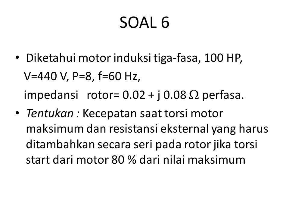 SOAL 6 Diketahui motor induksi tiga-fasa, 100 HP,