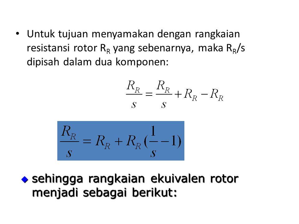 Untuk tujuan menyamakan dengan rangkaian resistansi rotor RR yang sebenarnya, maka RR/s dipisah dalam dua komponen: