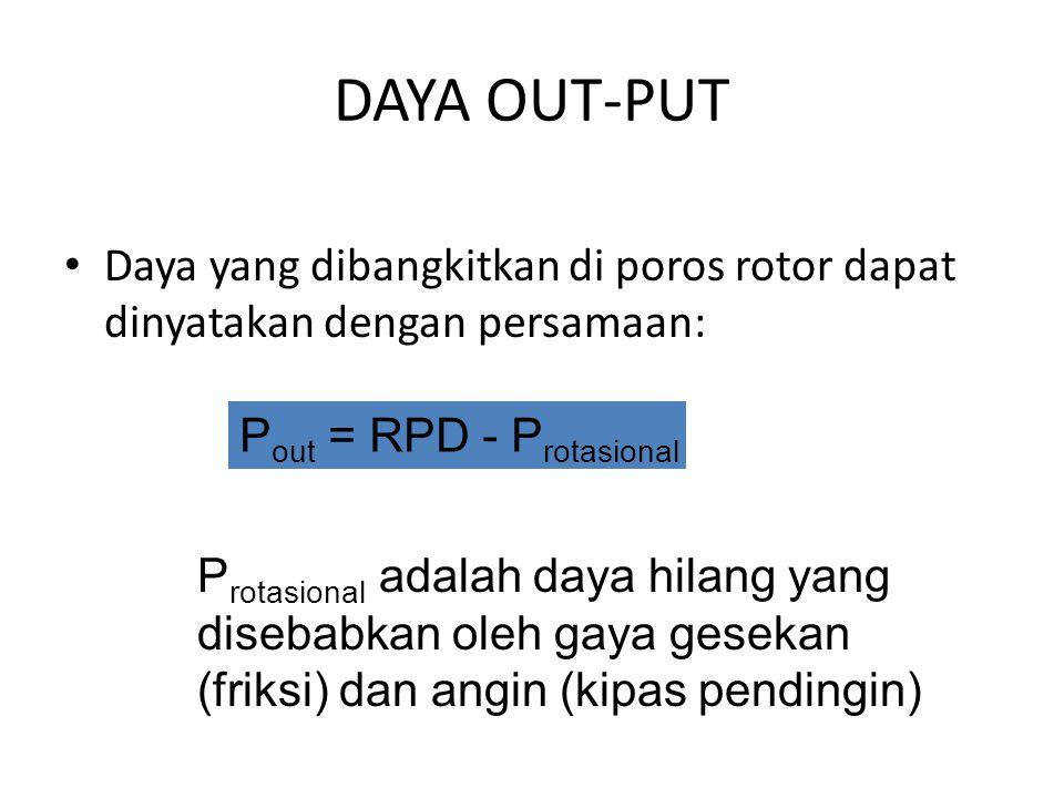 DAYA OUT-PUT Daya yang dibangkitkan di poros rotor dapat dinyatakan dengan persamaan: Pout = RPD - Protasional.
