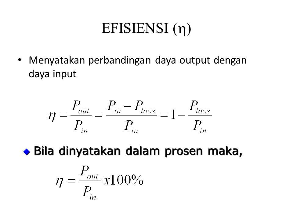 EFISIENSI (h) Menyatakan perbandingan daya output dengan daya input