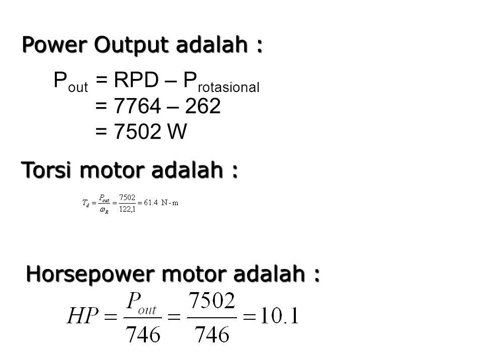 Power Output adalah : Pout = RPD – Protasional. = 7764 – 262.