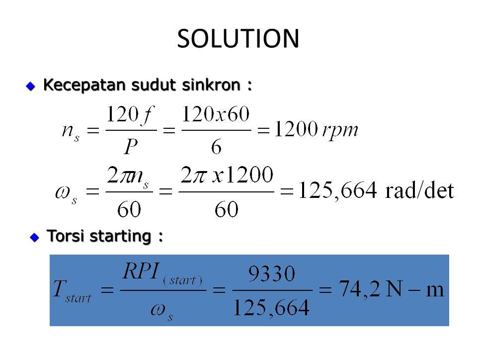 SOLUTION Kecepatan sudut sinkron : Torsi starting :