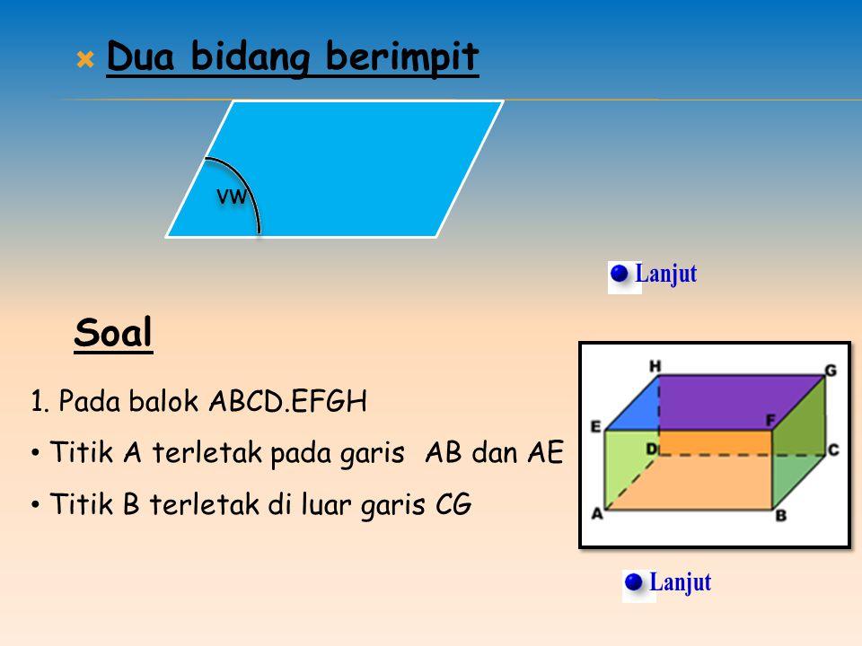 Lanjut Lanjut Dua bidang berimpit Soal 1. Pada balok ABCD.EFGH