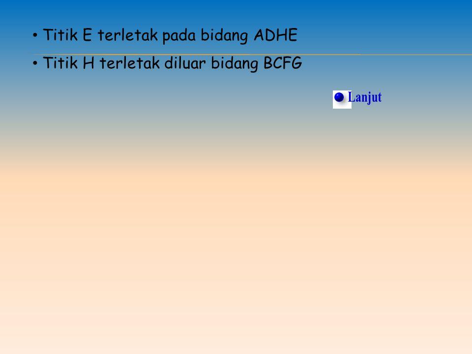 Lanjut Titik E terletak pada bidang ADHE