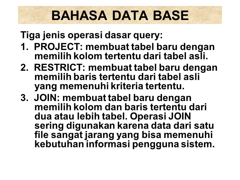 BAHASA DATA BASE Tiga jenis operasi dasar query: