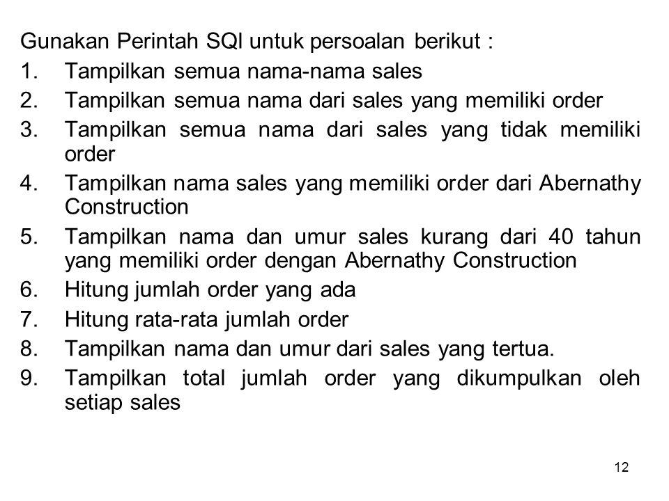 Gunakan Perintah SQl untuk persoalan berikut :