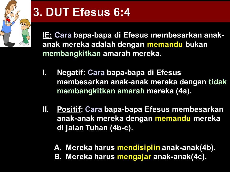 3. DUT Efesus 6:4 IE: Cara bapa-bapa di Efesus membesarkan anak-anak mereka adalah dengan memandu bukan membangkitkan amarah mereka.