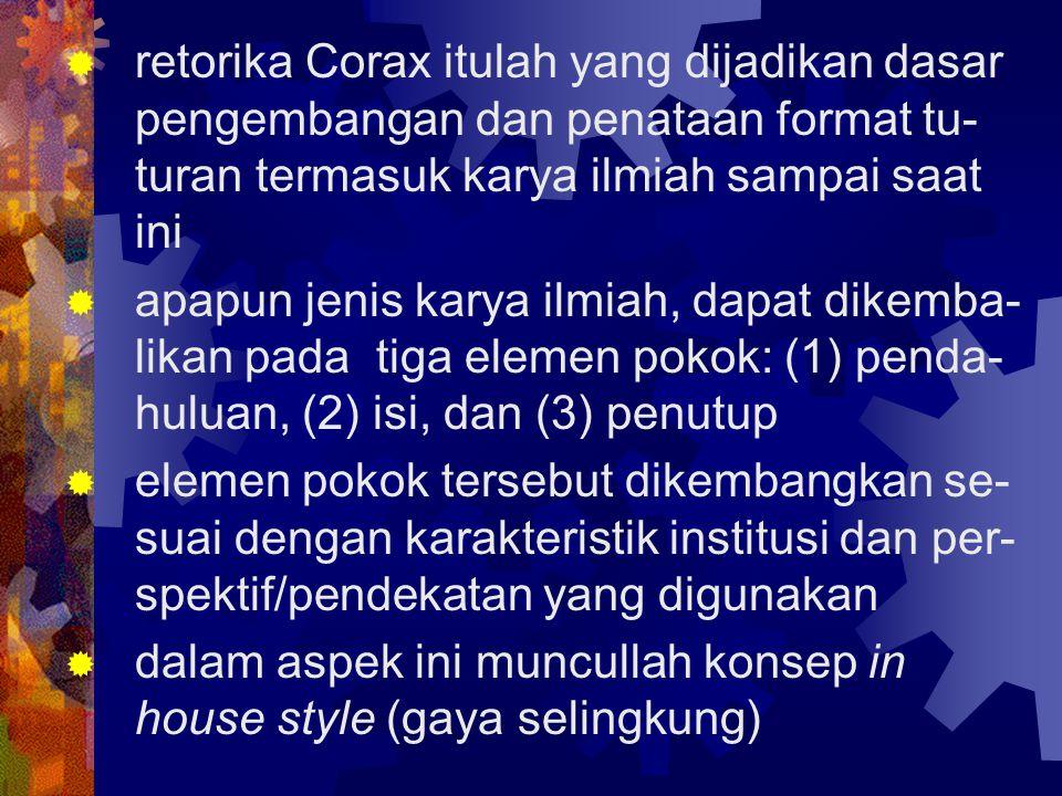 retorika Corax itulah yang dijadikan dasar pengembangan dan penataan format tu-turan termasuk karya ilmiah sampai saat ini