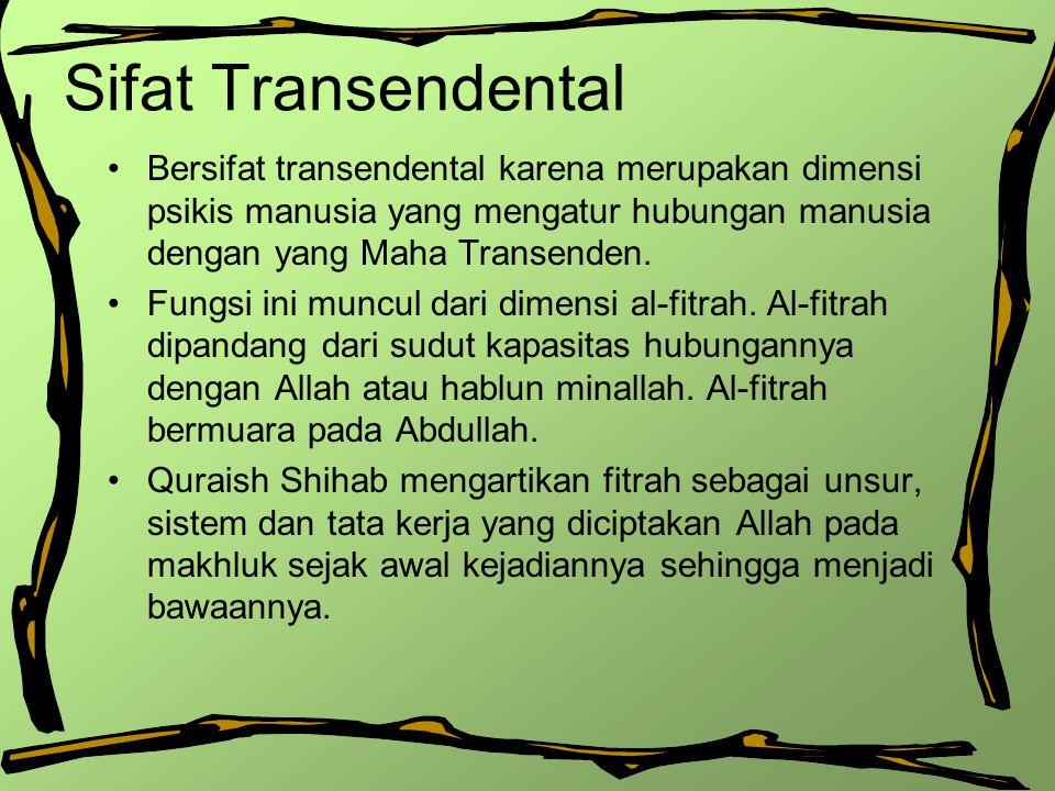 Sifat Transendental Bersifat transendental karena merupakan dimensi psikis manusia yang mengatur hubungan manusia dengan yang Maha Transenden.