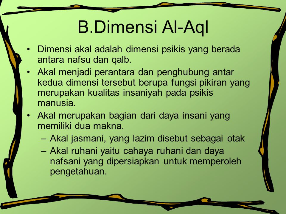 B.Dimensi Al-Aql Dimensi akal adalah dimensi psikis yang berada antara nafsu dan qalb.