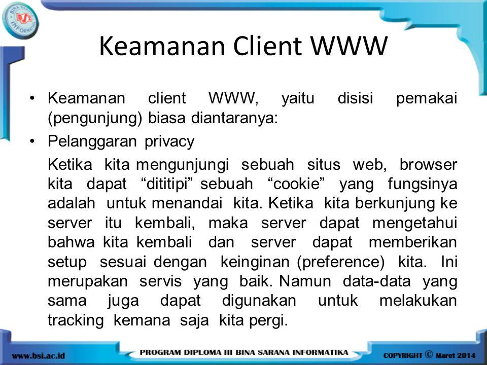 Keamanan Client WWW Keamanan client WWW, yaitu disisi pemakai (pengunjung) biasa diantaranya: Pelanggaran privacy.