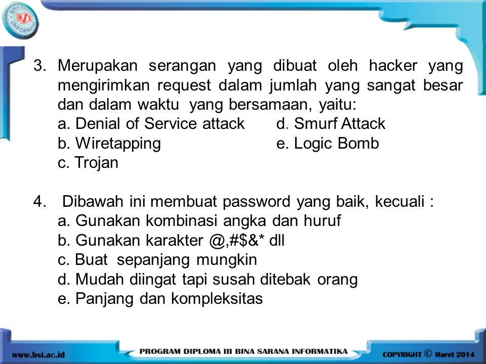 3. Merupakan serangan yang dibuat oleh hacker yang mengirimkan request dalam jumlah yang sangat besar dan dalam waktu yang bersamaan, yaitu: