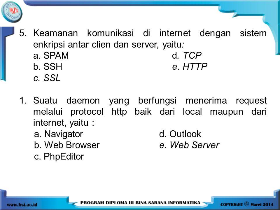5. Keamanan komunikasi di internet dengan sistem enkripsi antar clien dan server, yaitu: