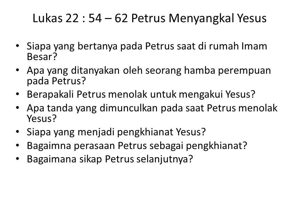 Lukas 22 : 54 – 62 Petrus Menyangkal Yesus