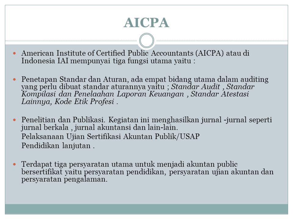 AICPA American Institute of Certified Public Accountants (AICPA) atau di Indonesia IAI mempunyai tiga fungsi utama yaitu :