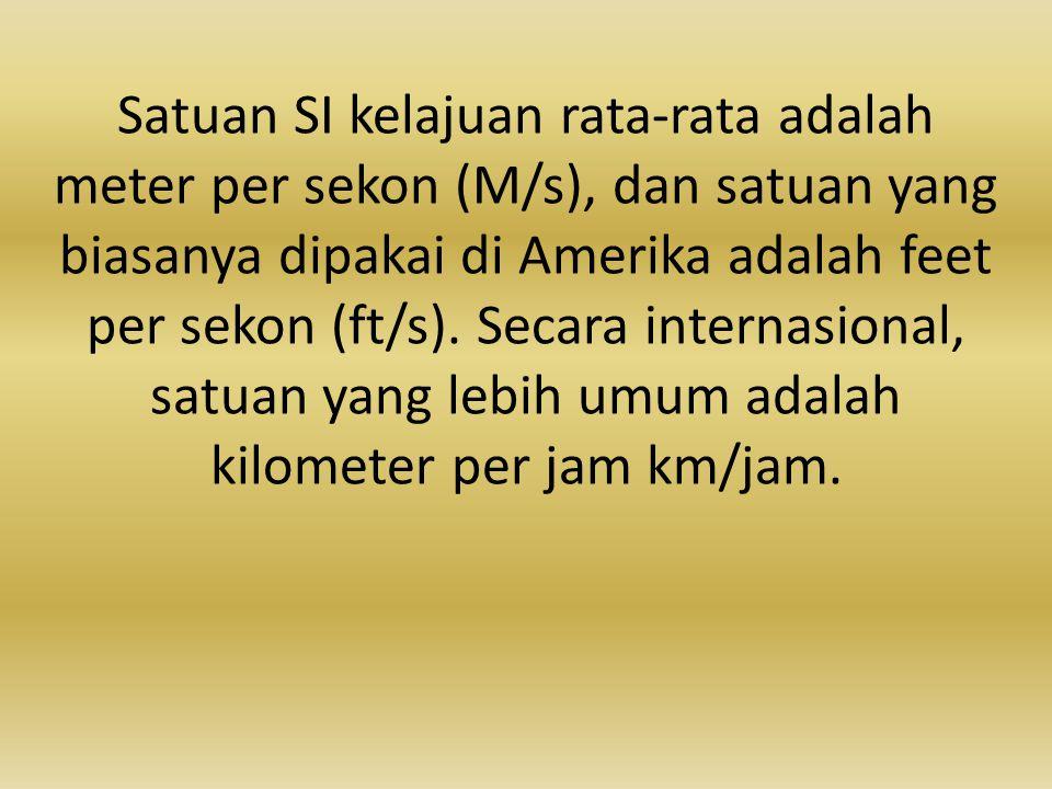 Satuan SI kelajuan rata-rata adalah meter per sekon (M/s), dan satuan yang biasanya dipakai di Amerika adalah feet per sekon (ft/s).