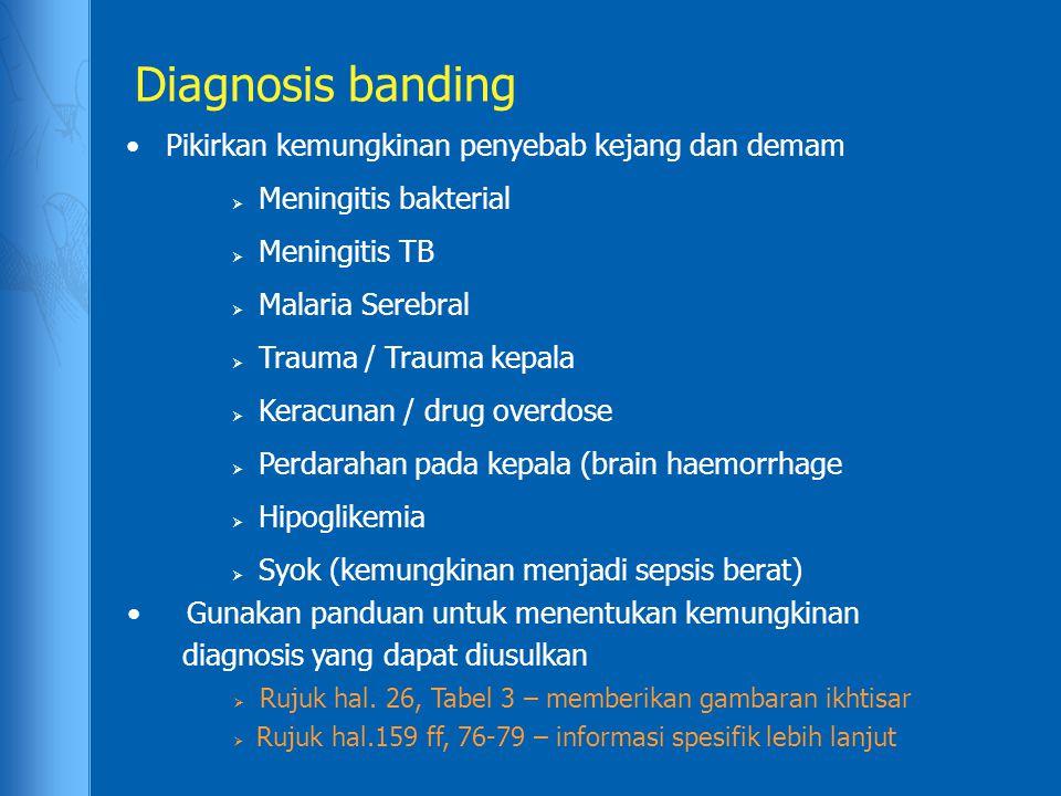 Diagnosis banding Pikirkan kemungkinan penyebab kejang dan demam
