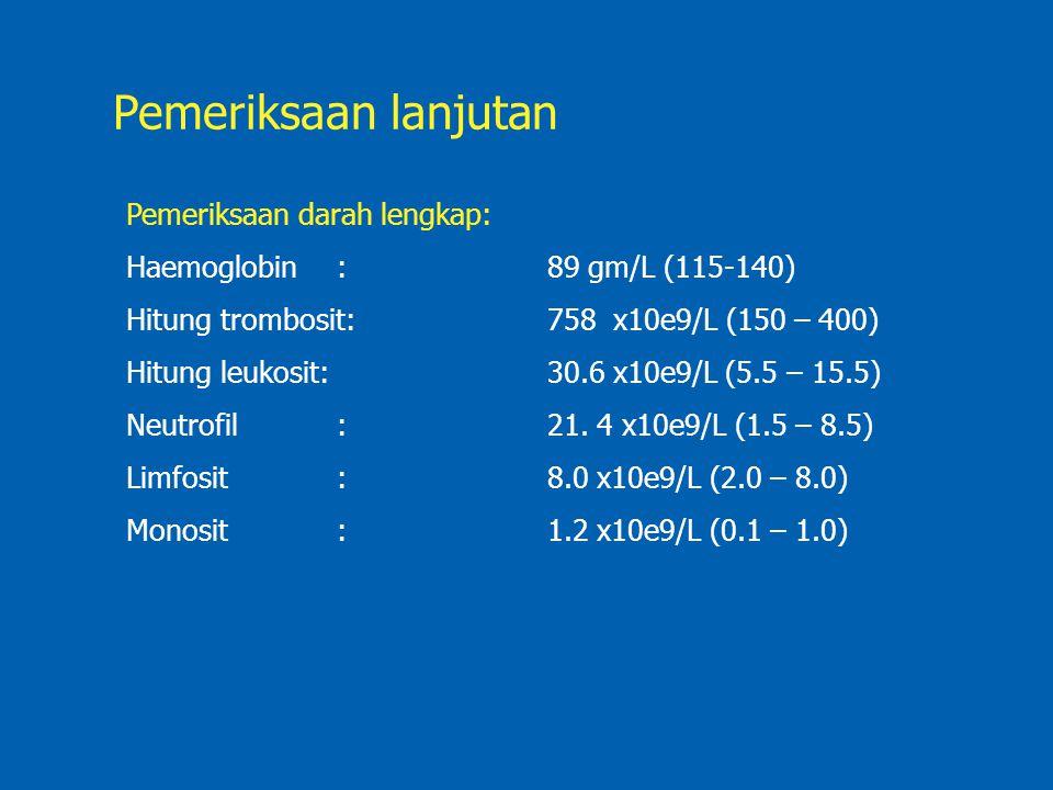 Pemeriksaan lanjutan Pemeriksaan darah lengkap: