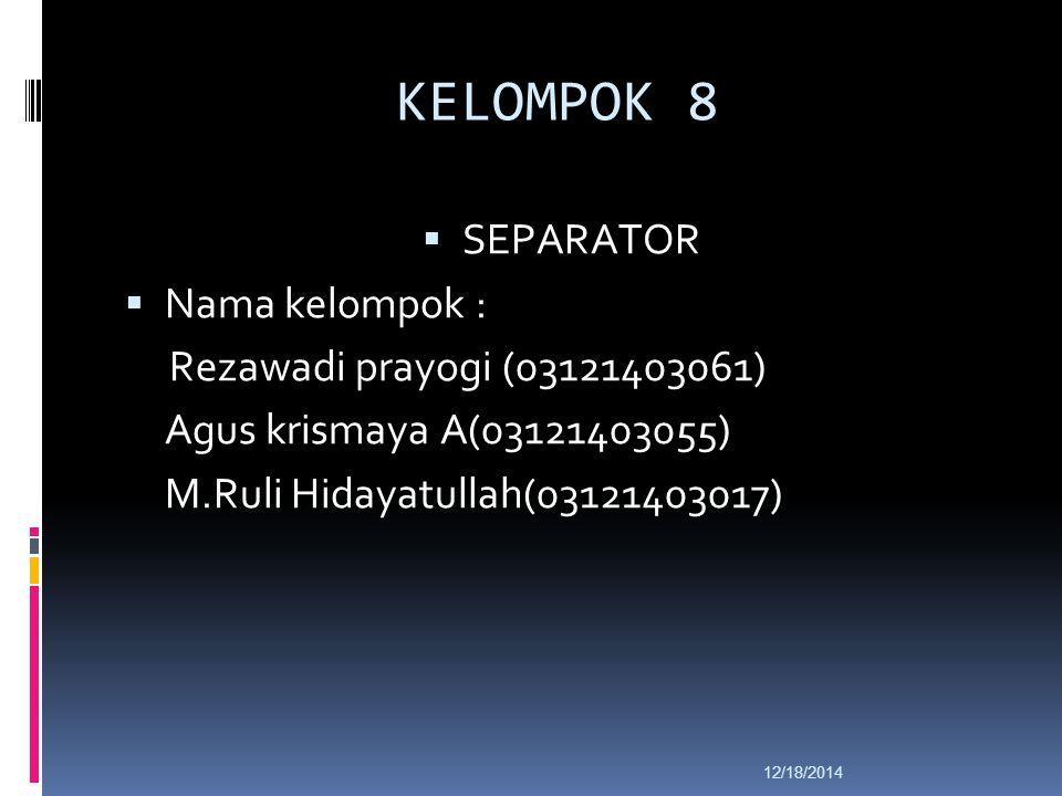 KELOMPOK 8 SEPARATOR Nama kelompok : Rezawadi prayogi (03121403061)