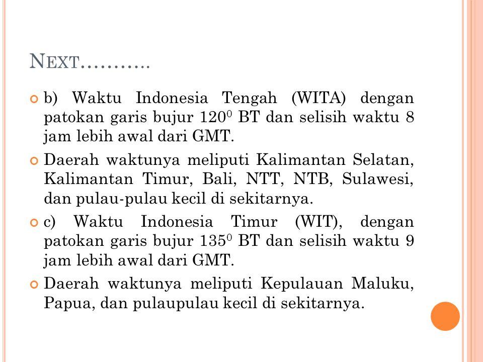 Next……….. b) Waktu Indonesia Tengah (WITA) dengan patokan garis bujur 1200 BT dan selisih waktu 8 jam lebih awal dari GMT.