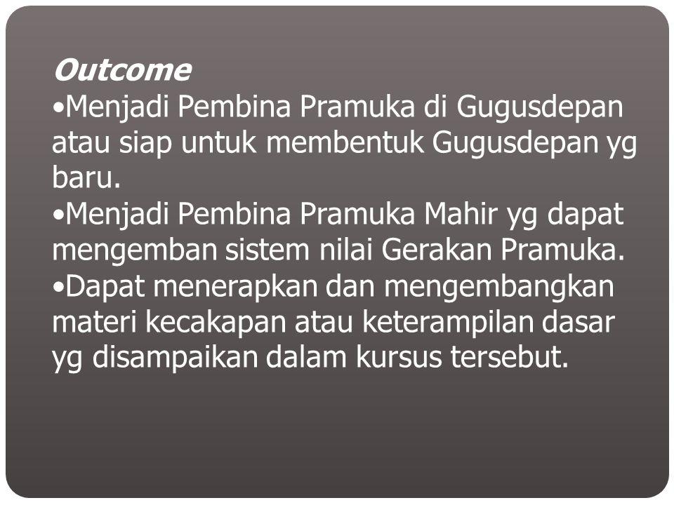 Outcome Menjadi Pembina Pramuka di Gugusdepan atau siap untuk membentuk Gugusdepan yg baru.