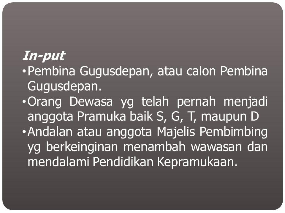 In-put Pembina Gugusdepan, atau calon Pembina Gugusdepan. Orang Dewasa yg telah pernah menjadi anggota Pramuka baik S, G, T, maupun D.