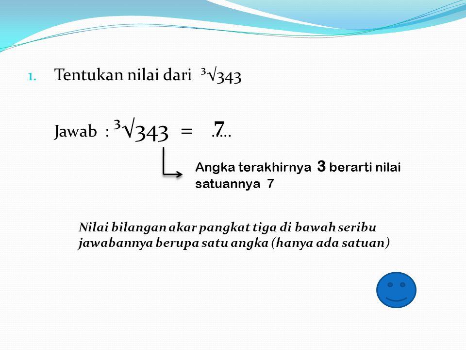 7 Tentukan nilai dari ³√343 Jawab : ³√343 = …..