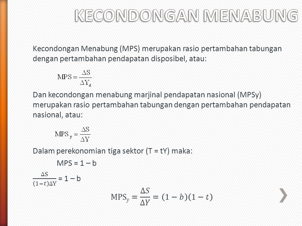 KECONDONGAN MENABUNG Kecondongan Menabung (MPS) merupakan rasio pertambahan tabungan dengan pertambahan pendapatan disposibel, atau: