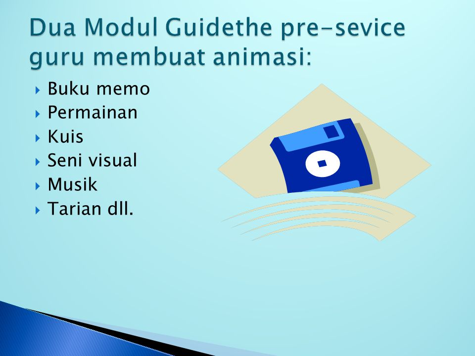 Dua Modul Guidethe pre-sevice guru membuat animasi:
