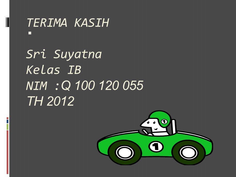 TERIMA KASIH Sri Suyatna Kelas IB NIM :Q 100 120 055 TH 2012