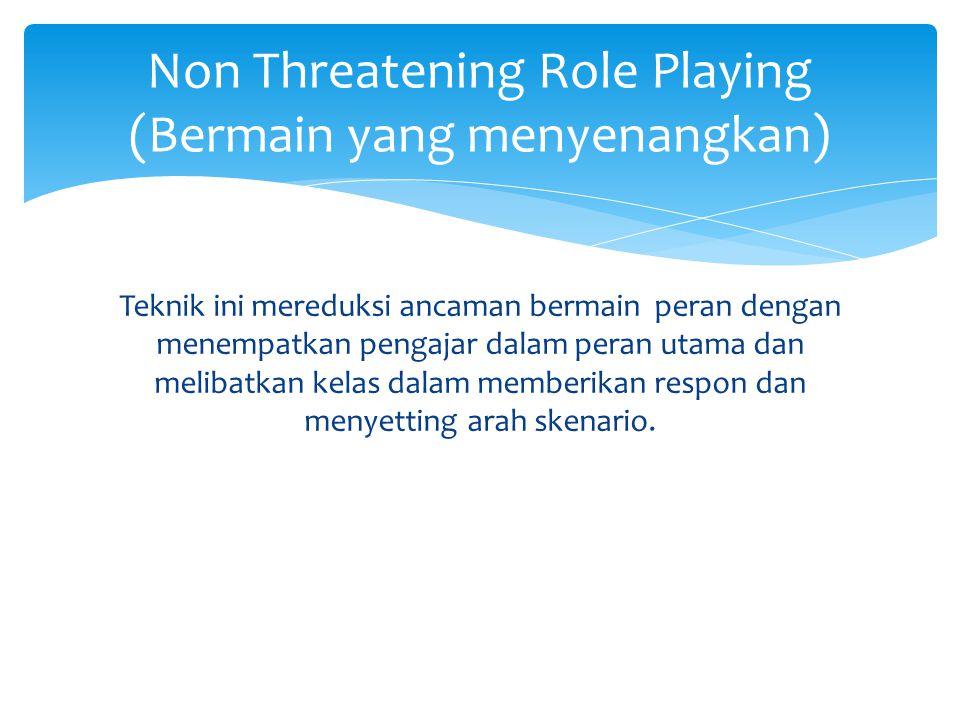 Non Threatening Role Playing (Bermain yang menyenangkan)