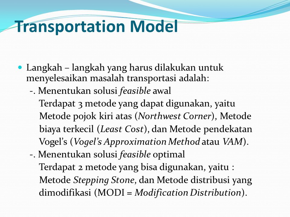 Transportation Model Langkah – langkah yang harus dilakukan untuk menyelesaikan masalah transportasi adalah: