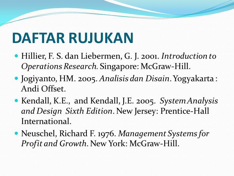 DAFTAR RUJUKAN Hillier, F. S. dan Liebermen, G. J. 2001. Introduction to Operations Research. Singapore: McGraw-Hill.