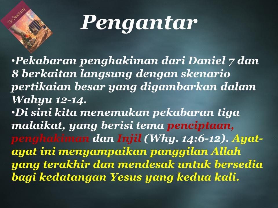 Pengantar Pekabaran penghakiman dari Daniel 7 dan 8 berkaitan langsung dengan skenario pertikaian besar yang digambarkan dalam Wahyu 12-14.