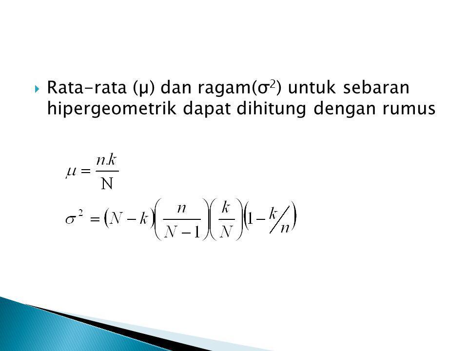 Rata-rata (µ) dan ragam(σ2) untuk sebaran hipergeometrik dapat dihitung dengan rumus