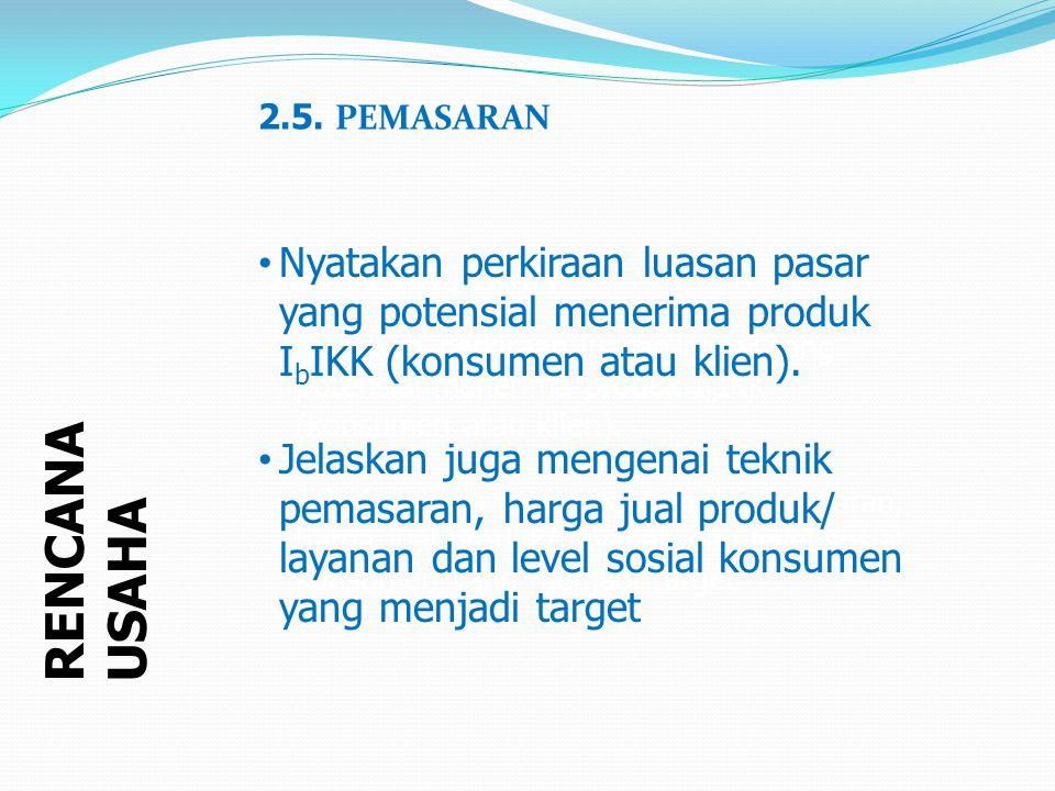 2.5. PEMASARAN Nyatakan perkiraan luasan pasar yang potensial menerima produk IbIKK (konsumen atau klien).