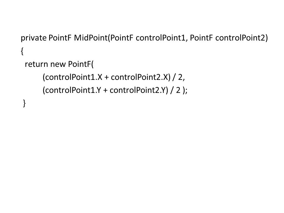 private PointF MidPoint(PointF controlPoint1, PointF controlPoint2)
