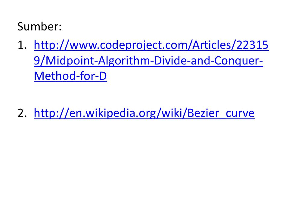Sumber: http://www.codeproject.com/Articles/223159/Midpoint-Algorithm-Divide-and-Conquer-Method-for-D.
