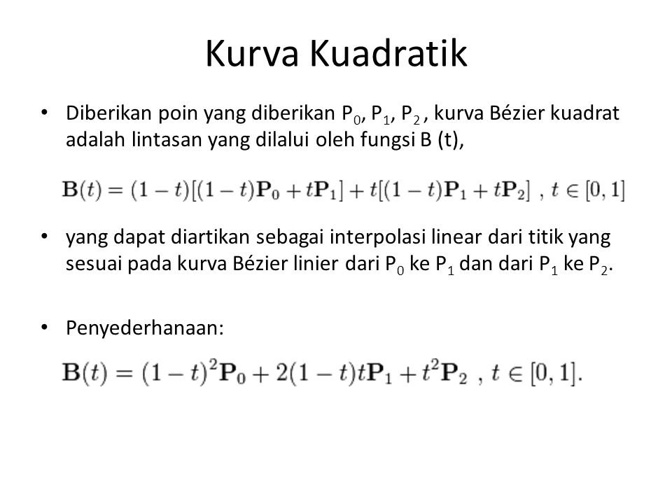 Kurva Kuadratik Diberikan poin yang diberikan P0, P1, P2 , kurva Bézier kuadrat adalah lintasan yang dilalui oleh fungsi B (t),