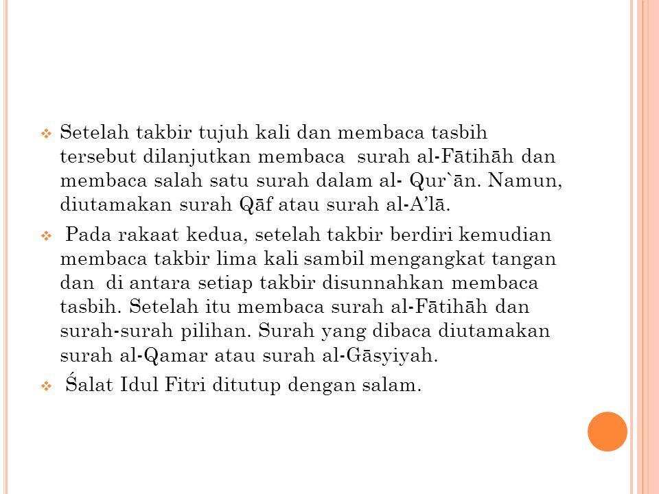 Setelah takbir tujuh kali dan membaca tasbih tersebut dilanjutkan membaca surah al-Fātihāh dan membaca salah satu surah dalam al- Qur`ān. Namun, diutamakan surah Qāf atau surah al-A'lā.