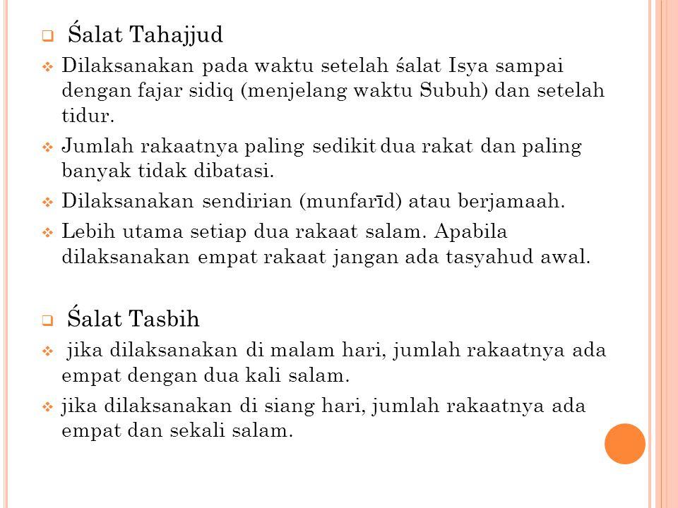 Śalat Tahajjud Dilaksanakan pada waktu setelah śalat Isya sampai dengan fajar sidiq (menjelang waktu Subuh) dan setelah tidur.