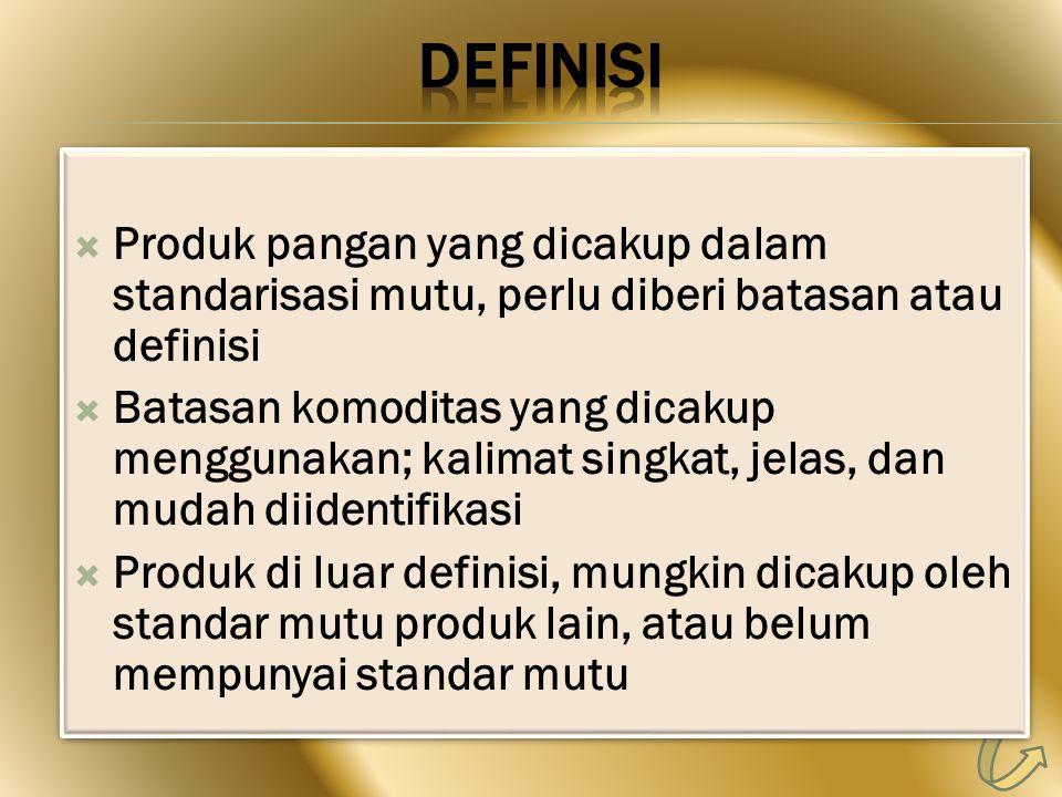 DEFINISI Produk pangan yang dicakup dalam standarisasi mutu, perlu diberi batasan atau definisi.