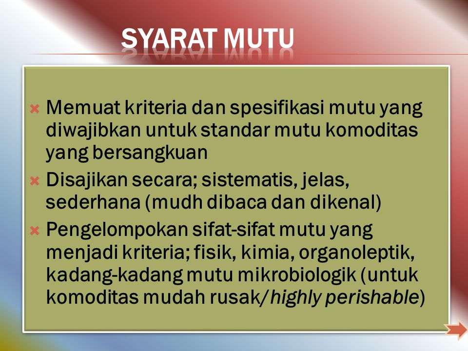 SYARAT MUTU Memuat kriteria dan spesifikasi mutu yang diwajibkan untuk standar mutu komoditas yang bersangkuan.