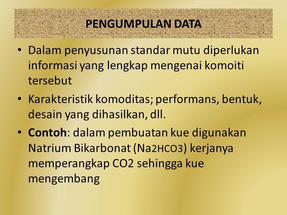 PENGUMPULAN DATA Dalam penyusunan standar mutu diperlukan informasi yang lengkap mengenai komoiti tersebut.