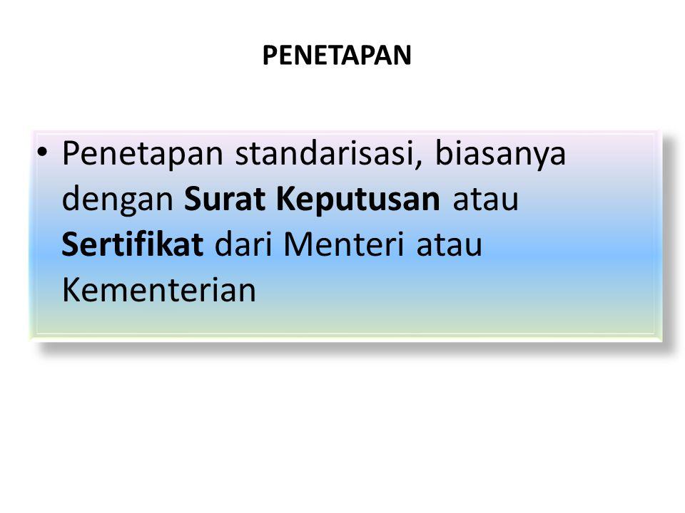 PENETAPAN Penetapan standarisasi, biasanya dengan Surat Keputusan atau Sertifikat dari Menteri atau Kementerian.