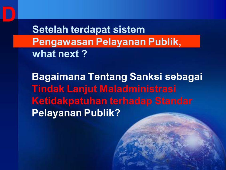 D Setelah terdapat sistem Pengawasan Pelayanan Publik, what next