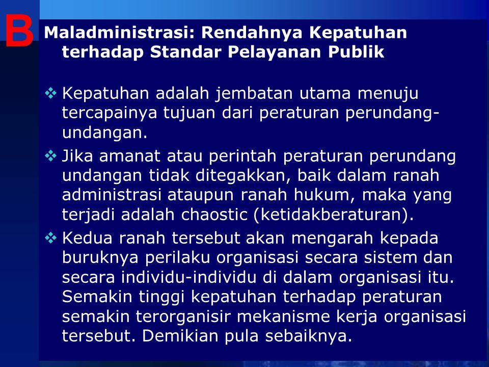 B Maladministrasi: Rendahnya Kepatuhan terhadap Standar Pelayanan Publik.