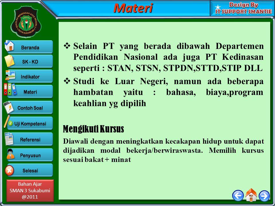 Materi Selain PT yang berada dibawah Departemen Pendidikan Nasional ada juga PT Kedinasan seperti : STAN, STSN, STPDN,STTD,STIP DLL.